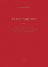 Guillaume Farel - Traités messins - Tome 2, Epistre au duc de Lorraine 1543 ; Epistre de Pierre Caroli & la Response de Farel 1543 ; Seconde Epistre à Pierre Caroli 1543.