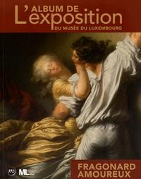 Guillaume Faroult - Fragonard amoureux - L'album de l'exposition du Luxembourg.