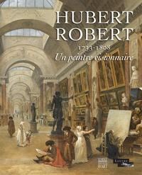 Guillaume Faroult - Hubert Robert - 1733-1808. Un peintre visionnaire.