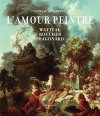 Guillaume Faroult - L'amour peintre - L'imagerie érotique en France au XVIIIe siècle.