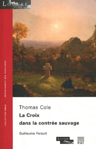 Guillaume Faroult - Thomas Cole - La Croix dans la contrée sauvage.