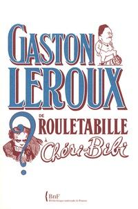 Guillaume Fau et Pierre Assouline - Gaston Leroux - De Rouletabille à Chéri-bibi.