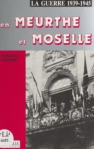 Guillaume Fischer - La guerre 39-45 en Meurthe-et-Moselle.