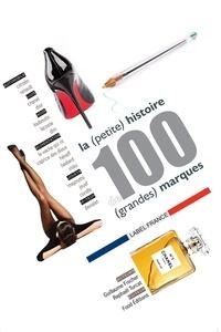 Guillaume Fischer et Raphaël Turcat - La (petite) histoire de 100 (grandes) marques.