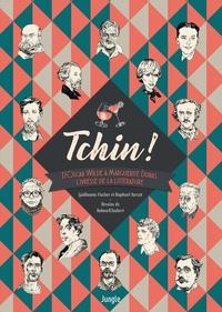 Guillaume Fischer et Raphaël Turcat - Tchin ! - D'Oscar Wilde à Marguerite Duras, l'ivresse de la littérature.