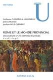 Guillaume Flamerie de Lachapelle et Jérôme France - Rome et le monde provincial - Documents d'une histoire partagée - IIe s. a.C. - Ve s. p.C..