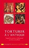 Guillaume Flamerie de Lachapelle - Torturer à l'antique - Supplices, peines et châtiments en Grèce et à Rome.