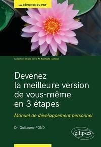 Guillaume Fond - Devenez la meilleure version de vous-même en 3 étapes - Manuel de développement personnel. Savoir se guérir.