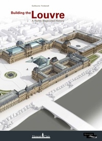 Guillaume Fonkenell - Building the Louvre - A Richly Illustrated History.