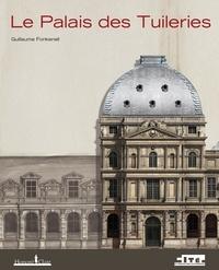 Guillaume Fonkenell - Le Palais des Tuileries.