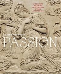 Guillaume Fonkenelle - Le renouveau de la passion - La sculpture religieuse entre Chartres et Paris autour de 1540.