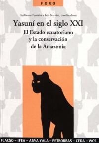 Guillaume Fontaine et Iván Nárvaez - Yasuní en el siglo XXI - El Estado ecuatoriano y la conservación de la Amazonía.