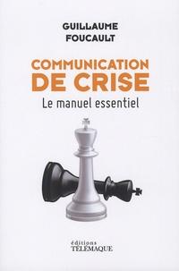 Guillaume Foucault - Communication de crise - Le manuel essentiel.