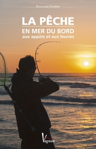 Guillaume Fourrier - La pêche en mer du bord aux appâts et aux leurres.