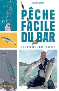 Guillaume Fourrier - Pêche facile du bar - Aux appâts & aux leurres.