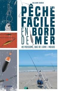 Guillaume Fourrier - Pêche facile en bord de mer - 40 poissons, bas de ligne & noeuds.