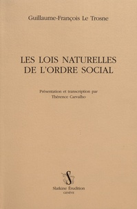 Guillaume-François Le Trosne - Les lois naturelles de l'ordre social.