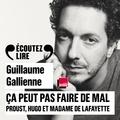 Guillaume Gallienne - Ca peut pas faire de mal - Proust, Hugo et Madame de Lafayette.