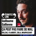 Guillaume Gallienne - Ça peut pas faire de mal - Balzac, Flaubert, Zola, Maupassant.