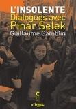 Guillaume Gamblin et Pinar Selek - L'insolente - Dialogues avec Pinar Selek.