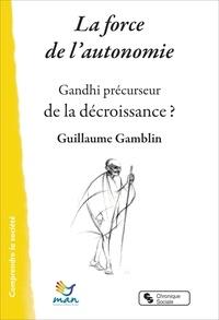 Guillaume Gamblin - La force de l'autonomie - Gandhi précurseur de la décroissance ?.