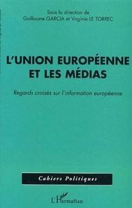Guillaume Garcia et Virginie Le Torrec - L'Union européenne et les médias - Regards croisés sur l'information européenne.