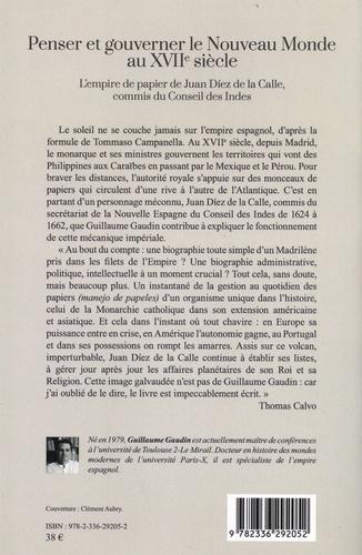 Penser et gouverner le Nouveau Monde au XVIIe siècle. L'empire de papier de Juan Diez de la Calle, commis du Conseil des Indes