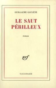 Guillaume Gaulene - Le saut périlleux.