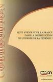 Guillaume Gelée et Alain Hinden - Quel avenir pour la France dans la construction de l'Europe de la défense ?.