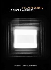 Guillaume Geneste - LE TIRAGE À MAINS NUES.