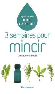 Guillaume Gérault - 3 semaines pour mincir - Le petit livre des huiles essentielles.