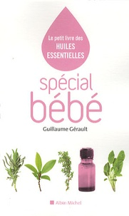 Guillaume Gérault et Ronald Mary - Spécial Bébé - Le petit livre des huiles essentielles.