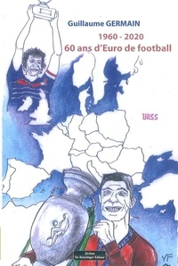 Guillaume Germain - 1960 - 2020 - 60 ans d'Euro de football.