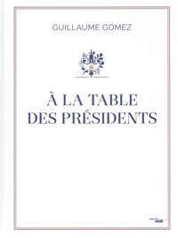Guillaume Gomez - A la table des présidents.