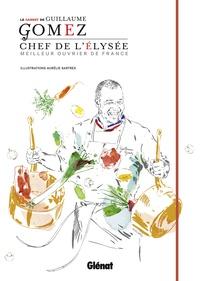 Guillaume Gomez - Le carnet de Guillaume Gomez - Chef de l'Elysée, meilleur ouvrier de France.