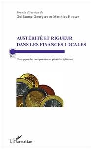 Guillaume Gourgues et Matthieu Houser - Austérité et rigueur dans les finances locales - Une approche comparative et pluridisciplinaire.