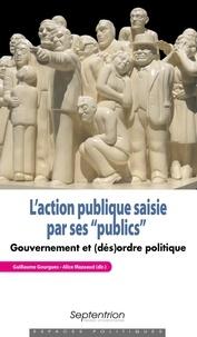 """Guillaume Gourgues et Alice Mazeaud - L'action publique saisie par ses """"publics"""" - Gouvernement et (dés)ordre politique."""
