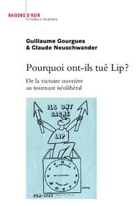 Guillaume Gourgues et Claude Neuschwander - Pourquoi ont-ils tué Lip ? - De la victoire ouvrière au tournant néolibéral.