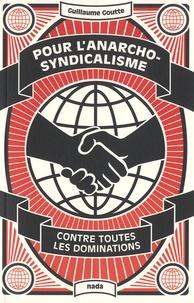 Guillaume Goutte - Pour l'anarcho-syndicalisme - Contre toutes les dominations.