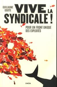 Guillaume Goutte - Vive la syndicale ! - Pour un front unique des exploités.