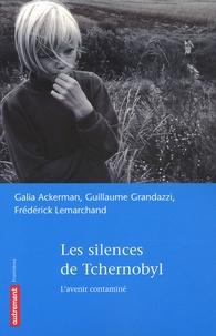 Guillaume Grandazzi et Galia Ackerman - Les silences de Tchernobyl - L'avenir contaminé.