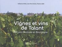 Guillaume Grillon et Jean-Pierre Garcia - Vignes et vins de Talant - 800 ans d'histoire en Bourgogne.