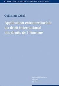 Guillaume Grisel - Application extraterritoriale du droit international des droits de l'homme.