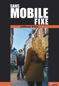 Guillaume Grivet - Sans mobile fixe.