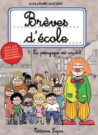 Guillaume Guedre - Brèves d'école Tome 1 : La pédagogie est un art.