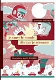 Guillaume Guéraud et Martin Romero - Je sauve le monde dès que je m'ennuie.