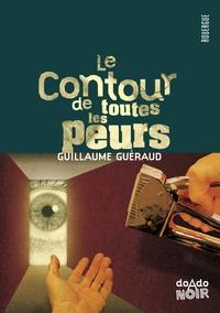 Guillaume Guéraud - Le contour de toutes les peurs.