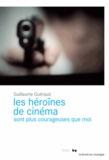 Guillaume Guéraud - Les héroïnes de cinéma sont plus courageuses que moi.