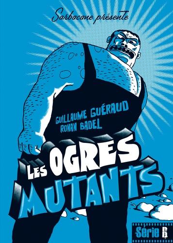 Guillaume Guéraud et Ronan Badel - Les ogres mutants.