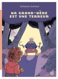 Guillaume Guéraud - Ma grand-mère est une terreur.